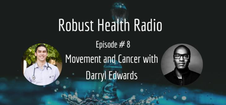 Robust Health Radio Epsiode #8: Darryl Edwards on Movement and Cancer